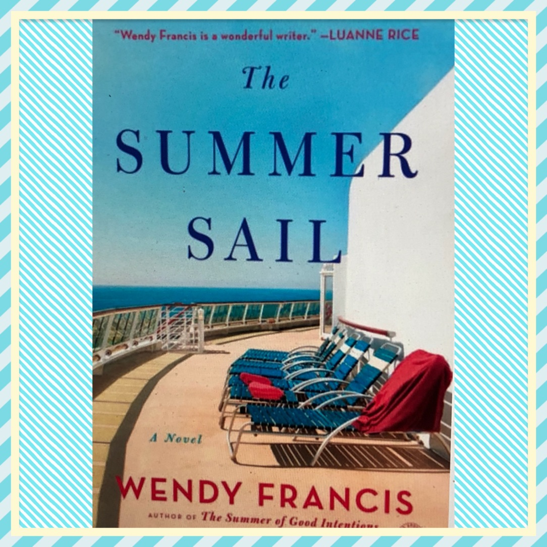 "My Review of "" The Summer Sail"" by Wendy Francis Published by Touchstone  May, 2018. """